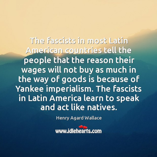 The fascists in latin america learn to speak and act like natives. Image