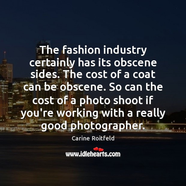 The fashion industry certainly has its obscene sides. The cost of a Image