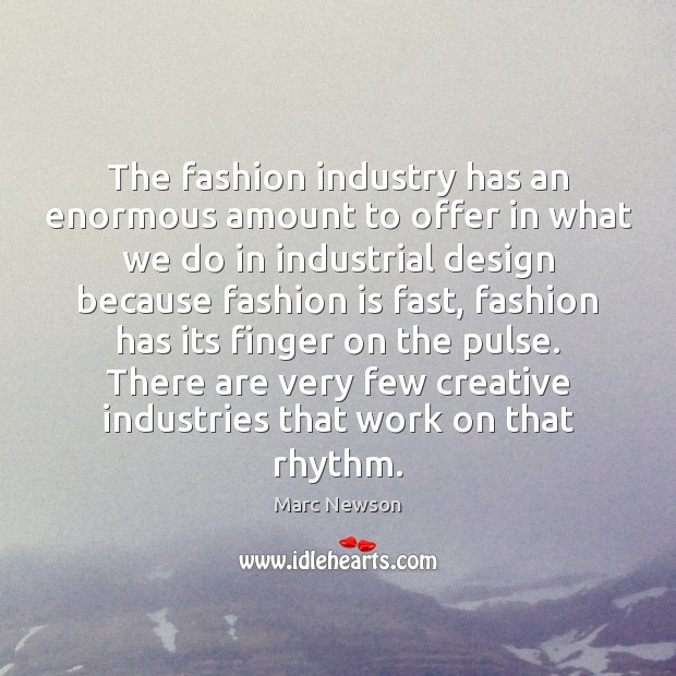 The fashion industry has an enormous amount to offer in what we Marc Newson Picture Quote