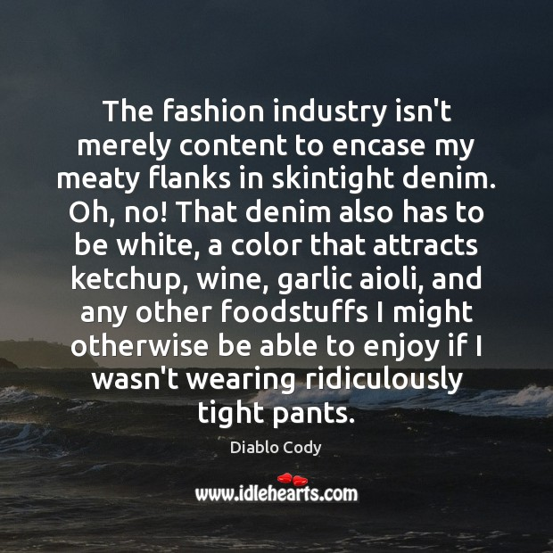 Image, The fashion industry isn't merely content to encase my meaty flanks in