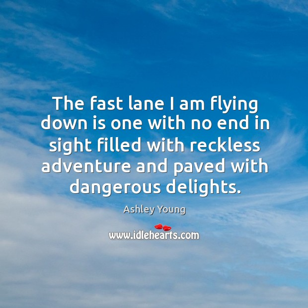 Image, The fast lane I am flying down is one with no end in sight filled with