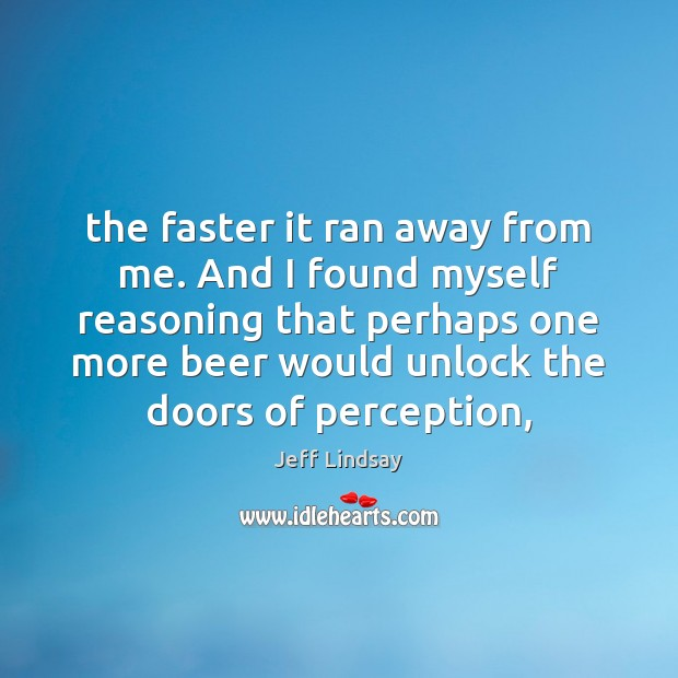 Jeff Lindsay Picture Quote image saying: The faster it ran away from me. And I found myself reasoning