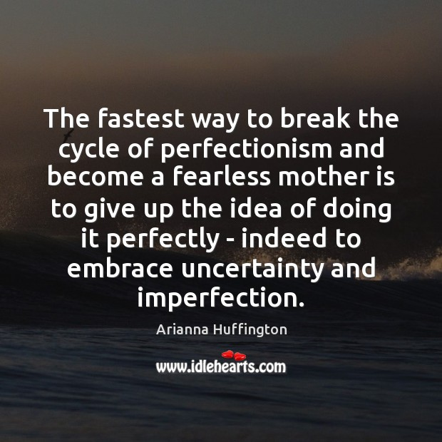 The fastest way to break the cycle of perfectionism and become a Mother Quotes Image