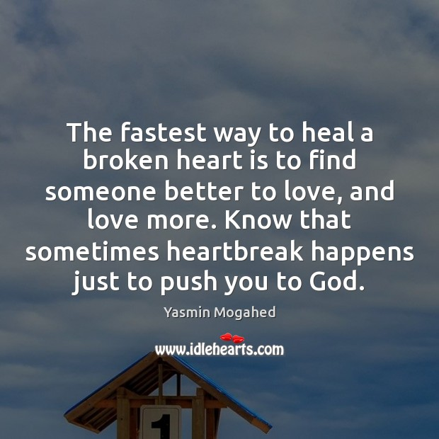 The fastest way to heal a broken heart is to find someone Broken Heart Quotes Image