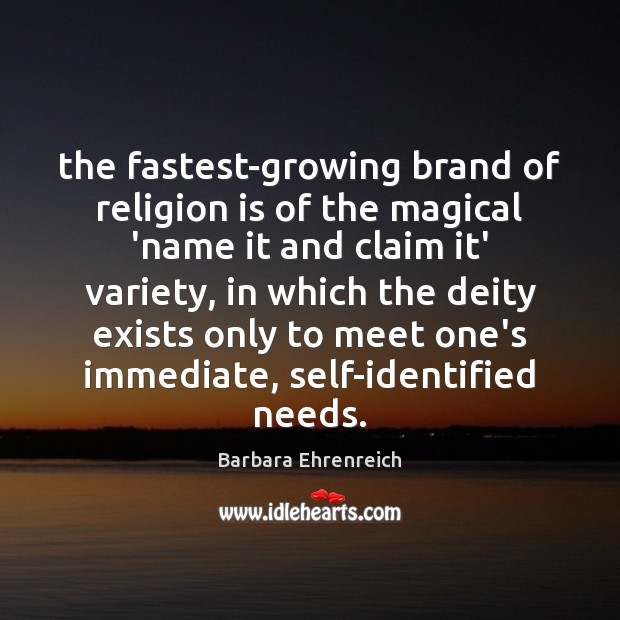 The fastest-growing brand of religion is of the magical 'name it and Barbara Ehrenreich Picture Quote