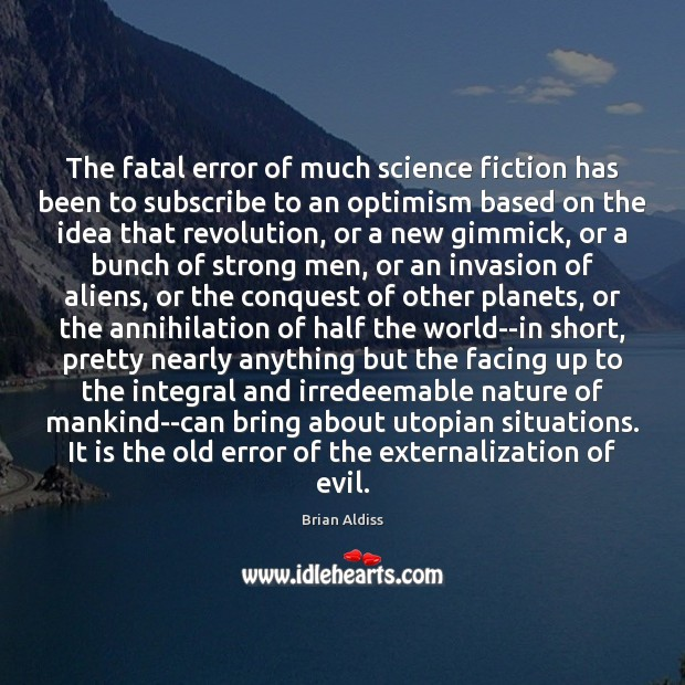 The fatal error of much science fiction has been to subscribe to Image