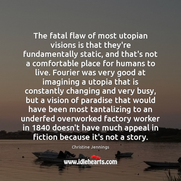 Image, The fatal flaw of most utopian visions is that they're fundamentally static,