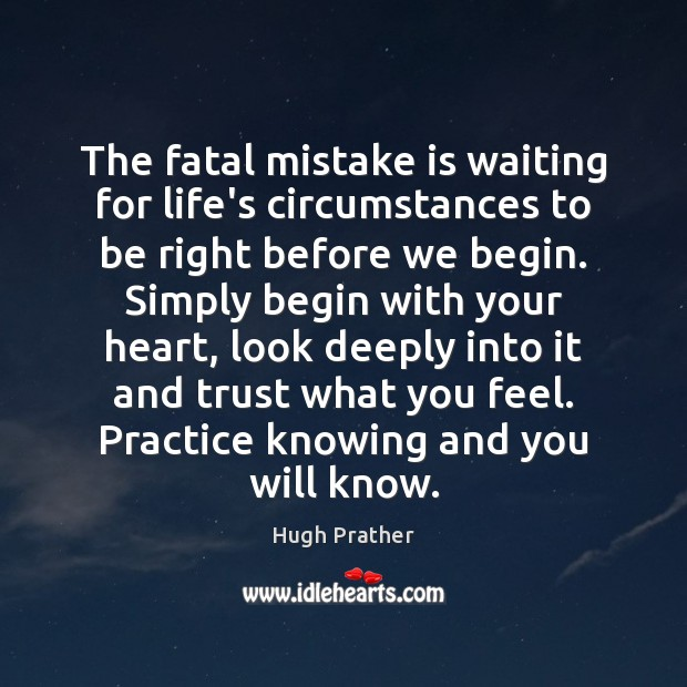 The fatal mistake is waiting for life's circumstances to be right before Mistake Quotes Image