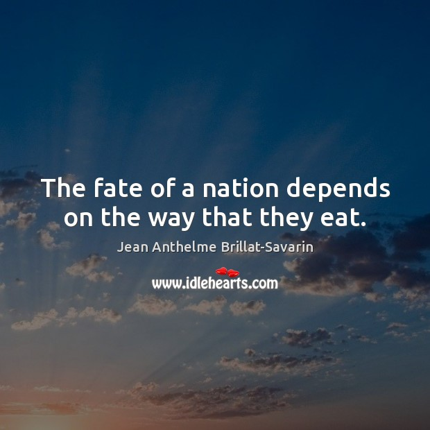 Image, The fate of a nation depends on the way that they eat.