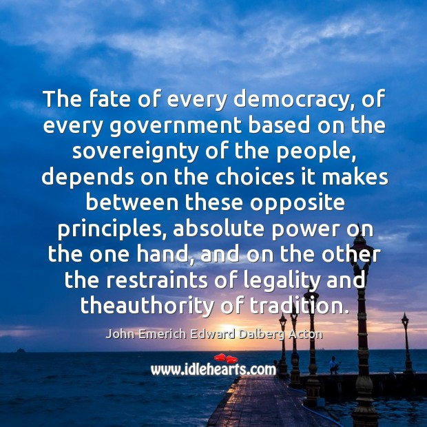The fate of every democracy, of every government based on the sovereignty of the people Image