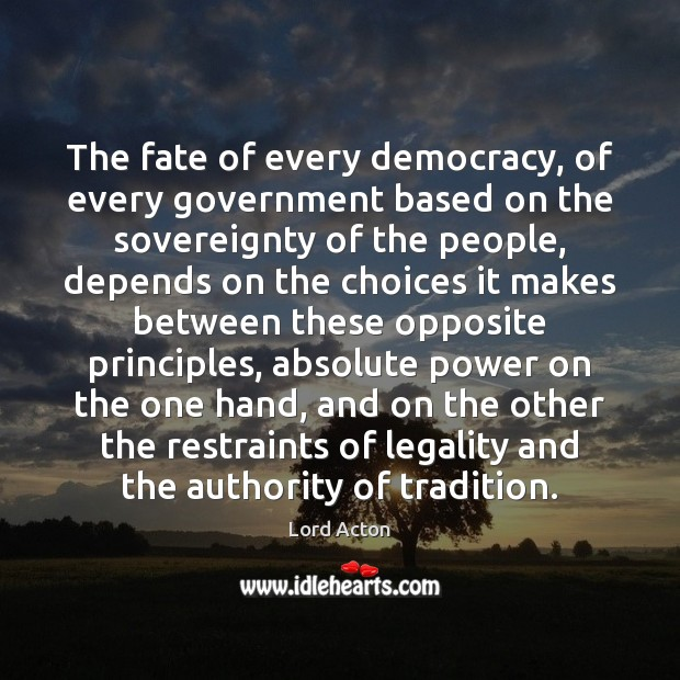 The fate of every democracy, of every government based on the sovereignty Image