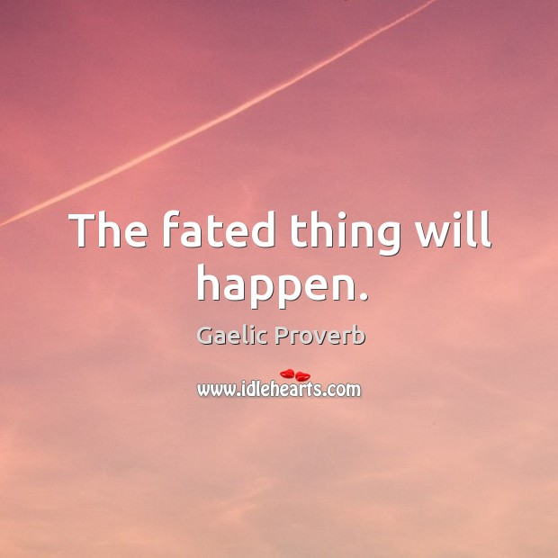 The fated thing will happen. Gaelic Proverbs Image