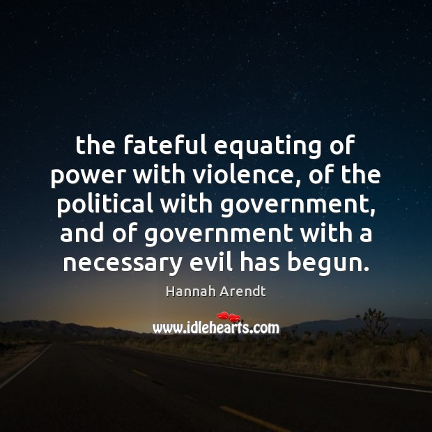 The fateful equating of power with violence, of the political with government, Image