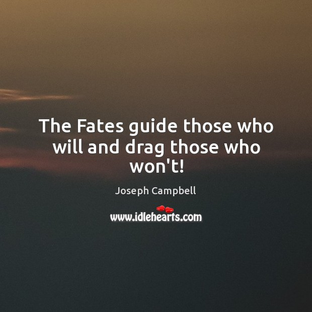 The Fates guide those who will and drag those who won't! Joseph Campbell Picture Quote