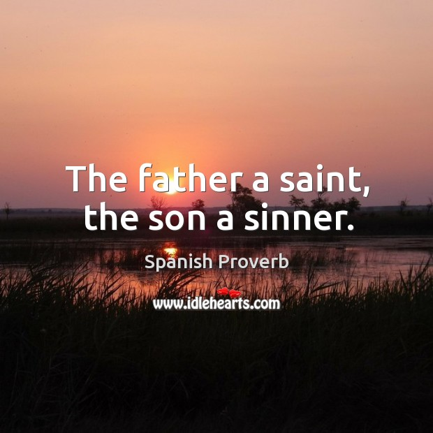 Image, The father a saint, the son a sinner.