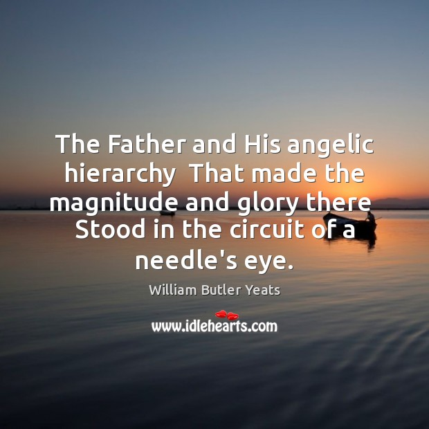 The Father and His angelic hierarchy  That made the magnitude and glory Image