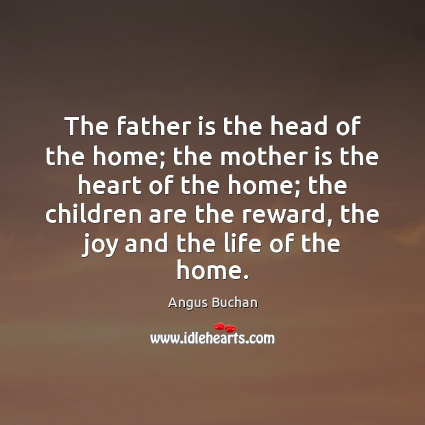 The father is the head of the home; the mother is the Image