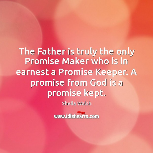 The Father is truly the only Promise Maker who is in earnest Father Quotes Image