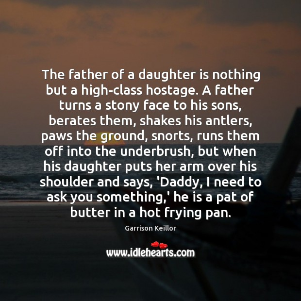 The father of a daughter is nothing but a high-class hostage. A Daughter Quotes Image