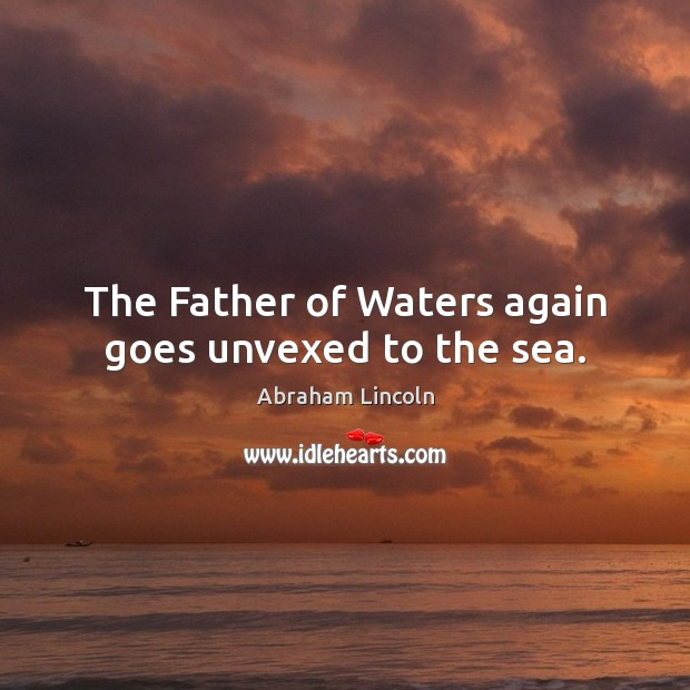 Image, The Father of Waters again goes unvexed to the sea.