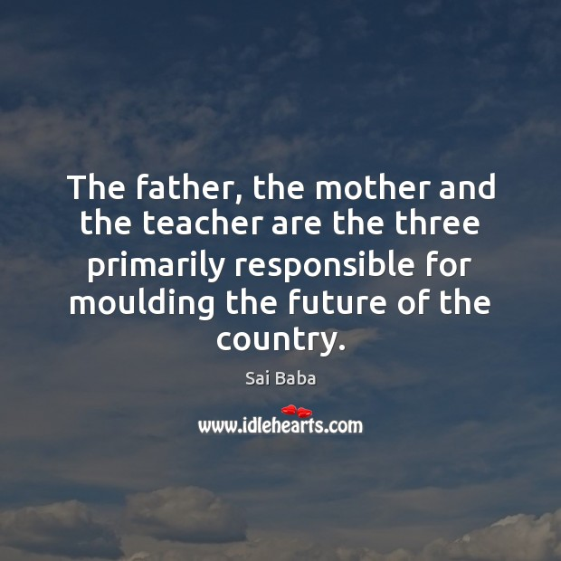 The father, the mother and the teacher are the three primarily responsible Image