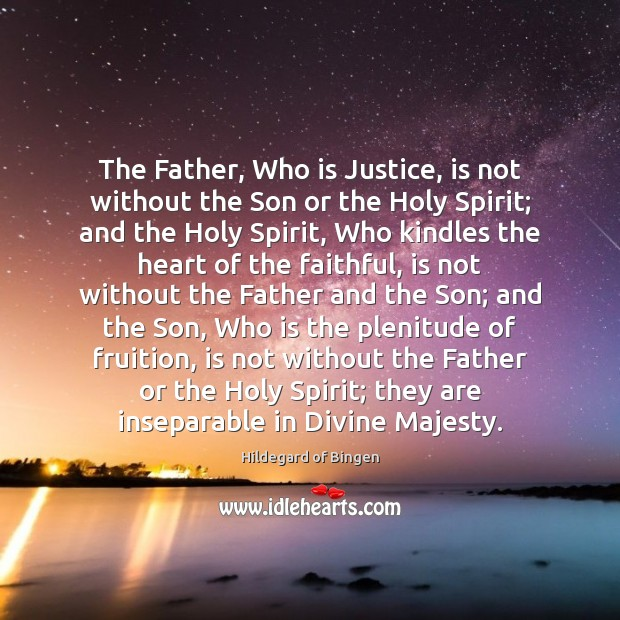 The Father, Who is Justice, is not without the Son or the Faithful Quotes Image
