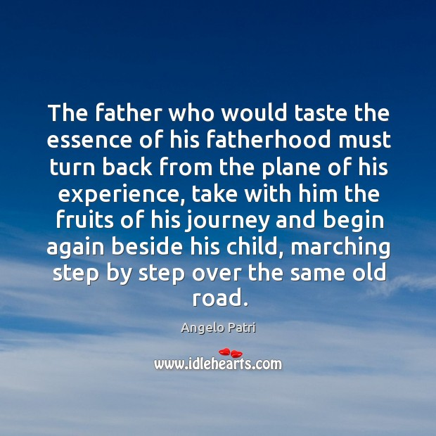 Image, The father who would taste the essence of his fatherhood must turn