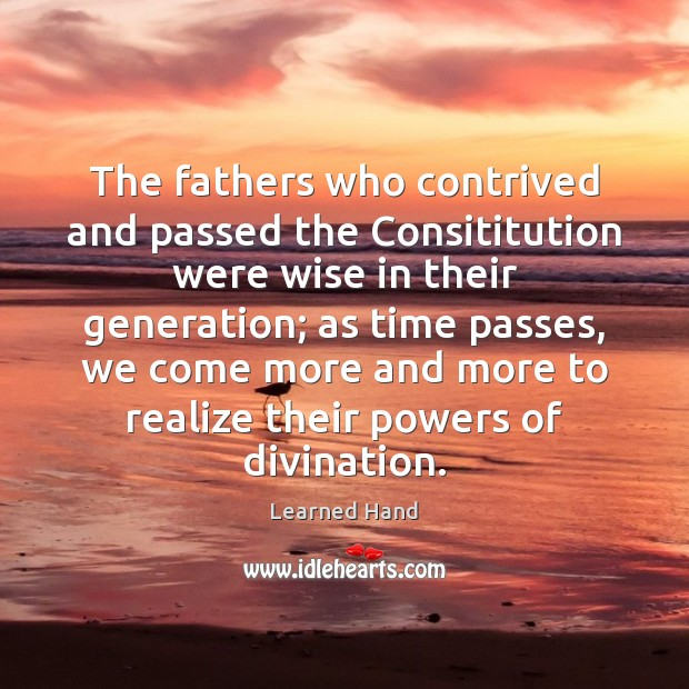 The fathers who contrived and passed the Consititution were wise in their Learned Hand Picture Quote