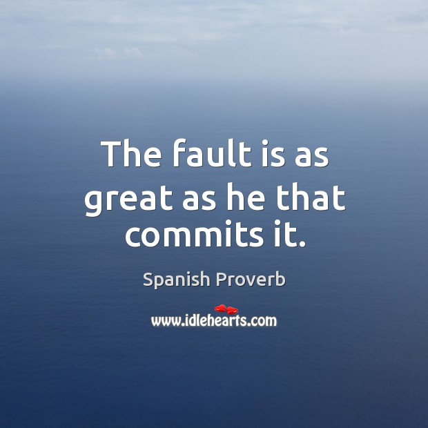 Image, The fault is as great as he that commits it.