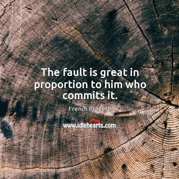 Image, The fault is great in proportion to him who commits it.