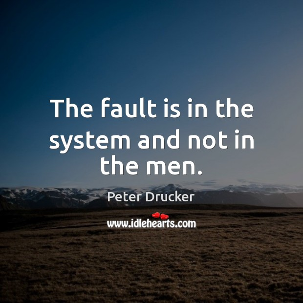 The fault is in the system and not in the men. Image