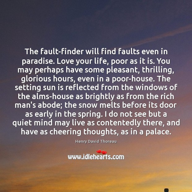 Image, The fault-finder will find faults even in paradise. Love your life, poor