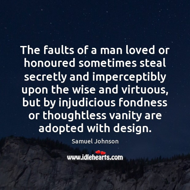 Image, The faults of a man loved or honoured sometimes steal secretly and