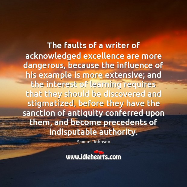 The faults of a writer of acknowledged excellence are more dangerous, because Image