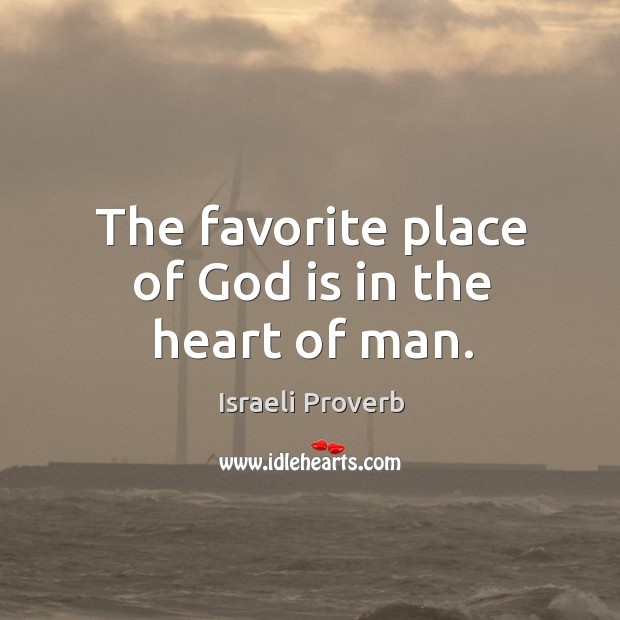 The favorite place of God is in the heart of man. Israeli Proverbs Image
