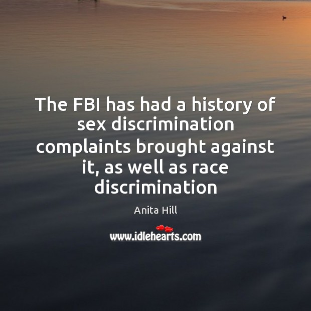The FBI has had a history of sex discrimination complaints brought against Anita Hill Picture Quote