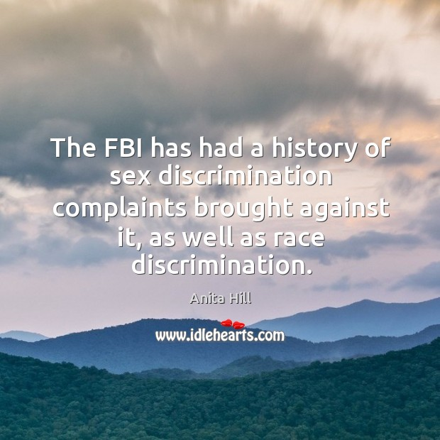 The fbi has had a history of sex discrimination complaints brought against it, as well as race discrimination. Anita Hill Picture Quote