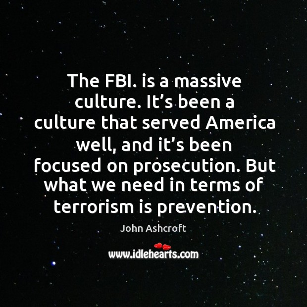 The fbi. Is a massive culture. It's been a culture that served america well, and it's been focused on prosecution. Image