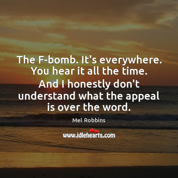 The F-bomb. It's everywhere. You hear it all the time. And I Image