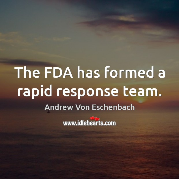 The FDA has formed a rapid response team. Image