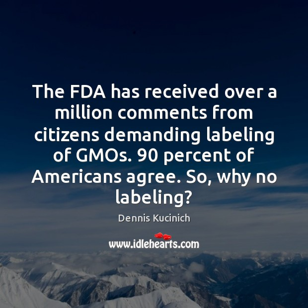 Image, The FDA has received over a million comments from citizens demanding labeling