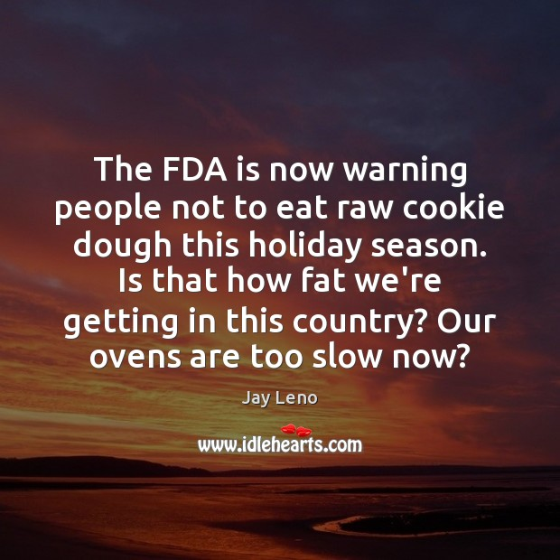 Image, The FDA is now warning people not to eat raw cookie dough
