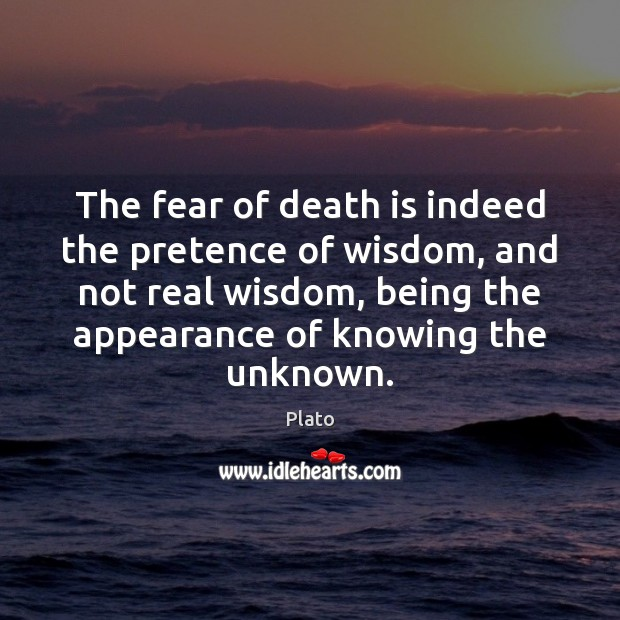 The fear of death is indeed the pretence of wisdom, and not Image