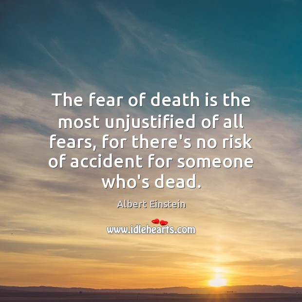 Image, The fear of death is the most unjustified of all fears, for