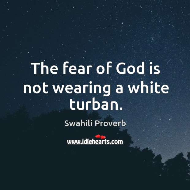 Image, The fear of God is not wearing a white turban.
