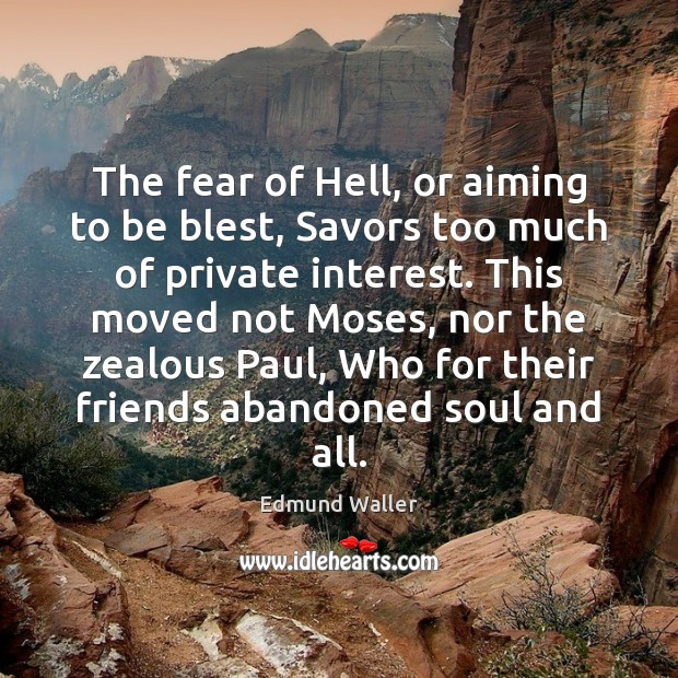 The fear of Hell, or aiming to be blest, Savors too much Image