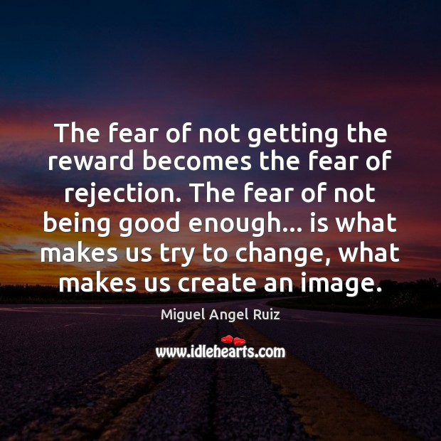 Image, The fear of not getting the reward becomes the fear of rejection.