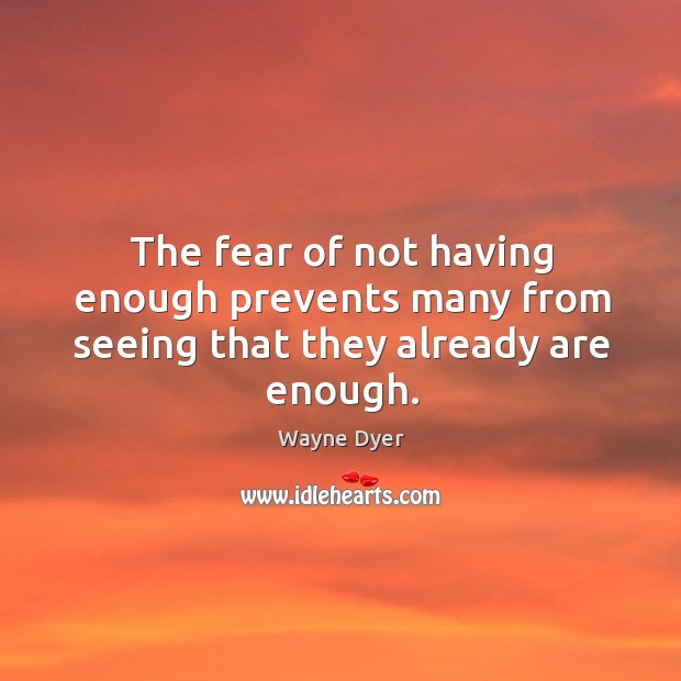 Image, The fear of not having enough prevents many from seeing that they already are enough.
