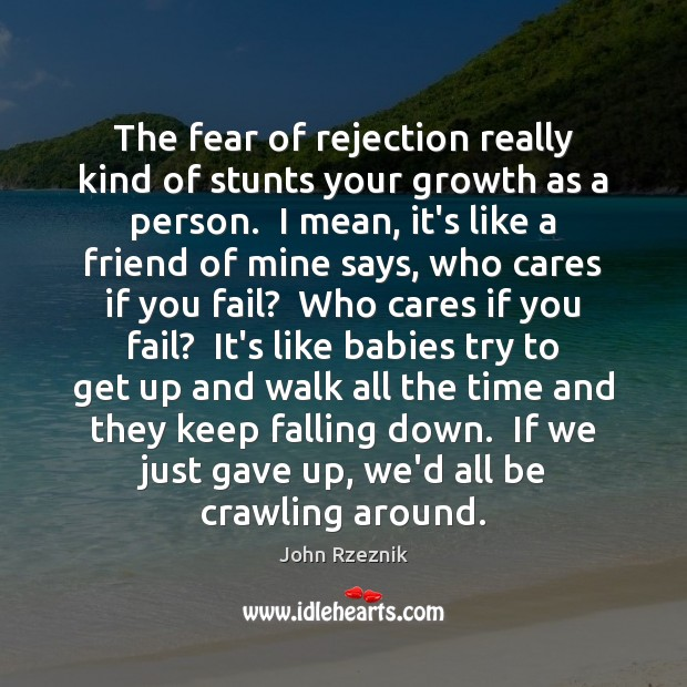 The fear of rejection really kind of stunts your growth as a John Rzeznik Picture Quote