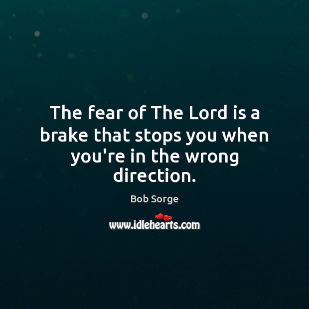 Image, The fear of The Lord is a brake that stops you when you're in the wrong direction.